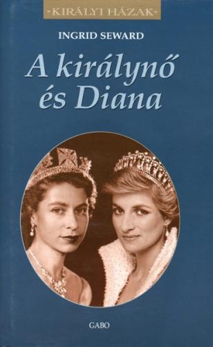 Ingrid Seward - A királynő és Diana