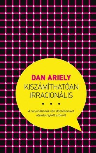 Dan Ariely - Kiszámíthatóan irracionális