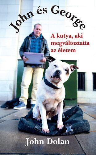 John és George - A kutya, aki megváltoztatta az életem