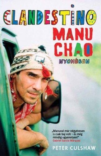 Peter Culshaw - Clandestino Manu Chao nyomában