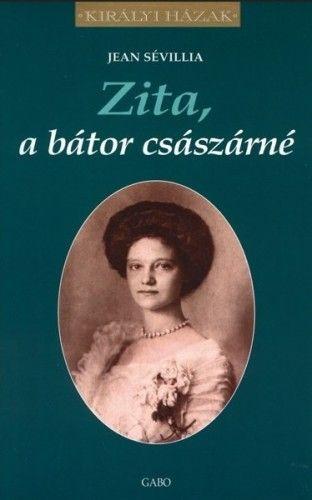 Jean Sévillia - Zita, a bátor császárné