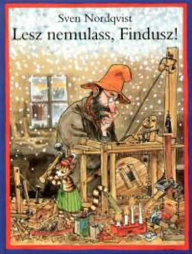 Sven Nordqvist - Lesz nemulass, Findusz!