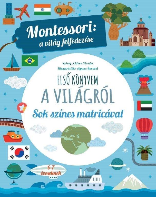 Chiara Piroddi - Montessori: a világ felfedezése - Első könyvem a világról