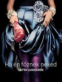 Lotta Lundgren - Ha én főznék neked