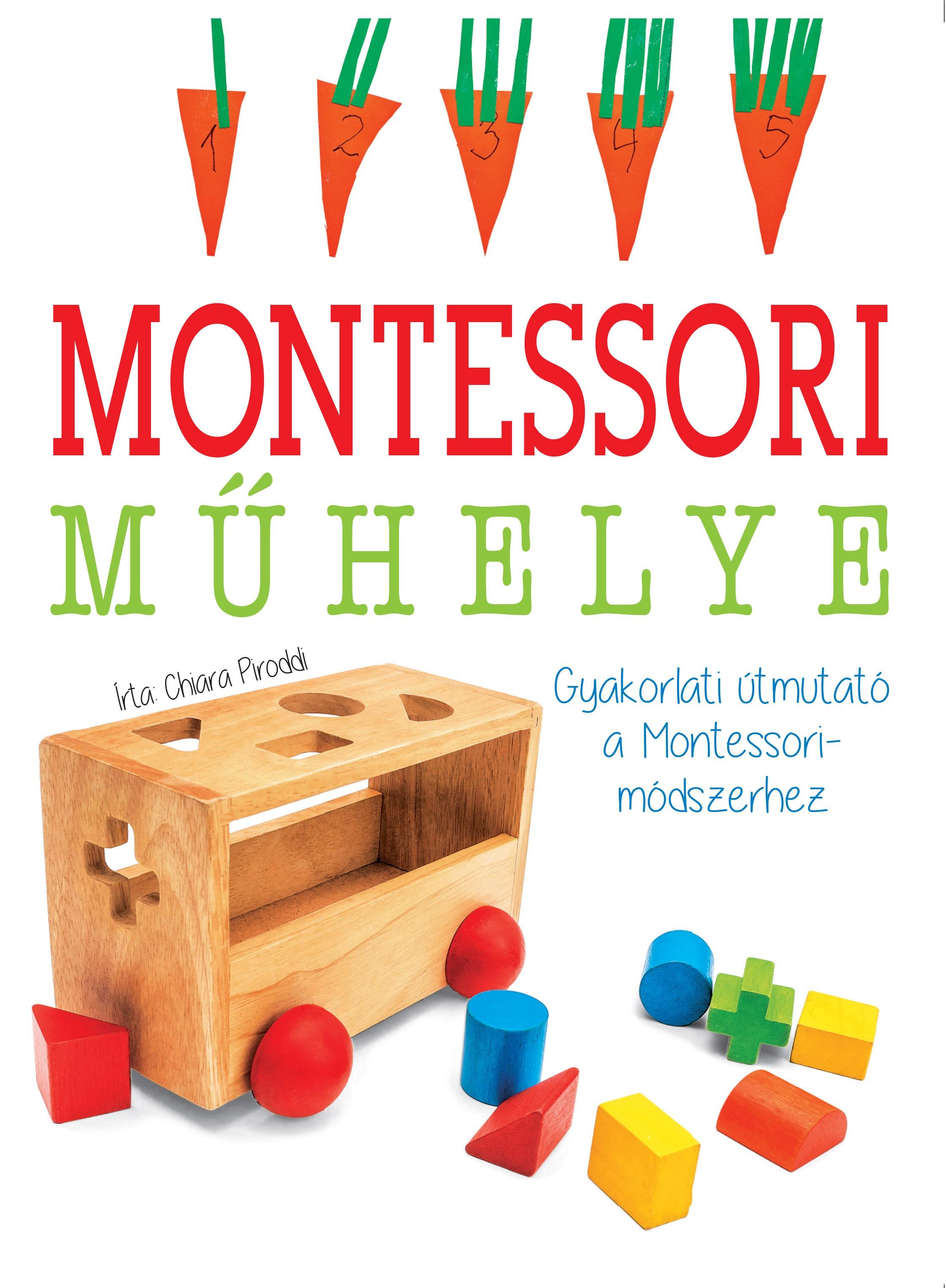 Chiara Piroddi - Montessori műhelye - Gyakorlati útmutató a Montessori-módszerhez
