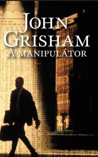 John Grisham  - A manipulátor
