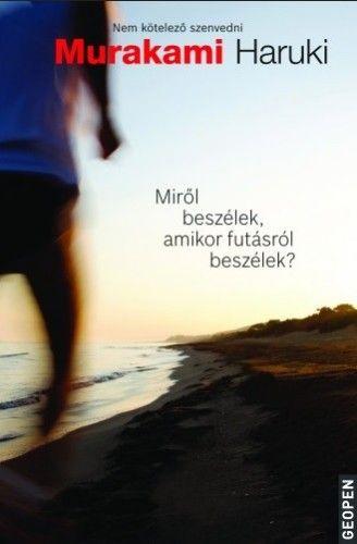 Murakami Haruki - Miről beszélek, amikor futásról beszélek?