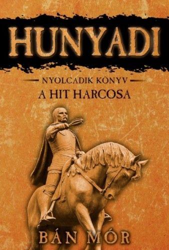 Bán Mór - Hunyadi 8. könyv - A hit harcosa