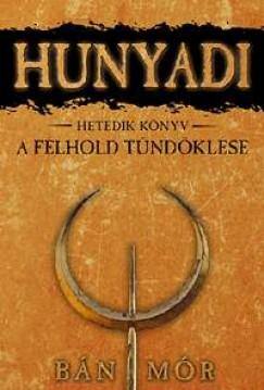 Bán Mór - A félhold tündöklése - Hunyadi hetedik könyv