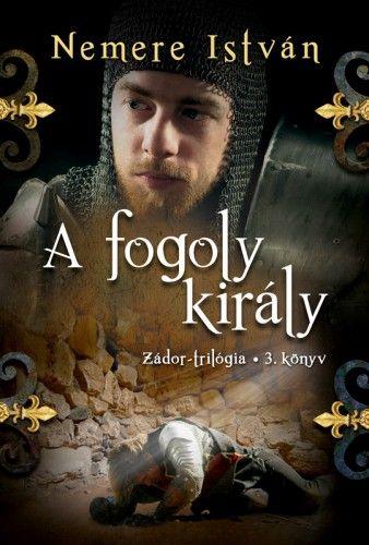 Nemere István - A fogoly király - Zádor-trilógia 3.