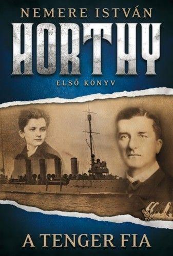 Nemere István - A tenger fia - Horthy 1.