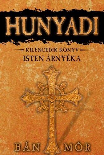Bán Mór - Hunyadi 9. könyv - Isten árnyéka