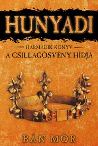 Bán Mór - Hunyadi 3. könyv - A csillagösvény hídja