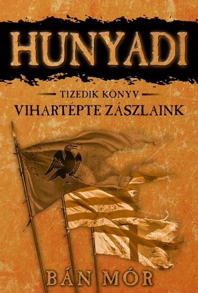 Bán Mór - Vihartépte zászlaink - Hunyadi tizedik könyv