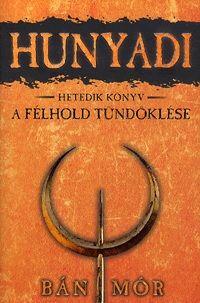 Bán Mór - Hunyadi 7. könyv - A félhold tündöklése