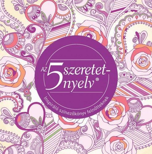Gary Chapman  - Az 5 szeretetnyelv - Inspiráló színező könyv felnőtteknek