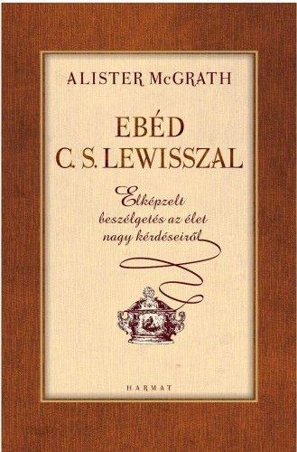 Alister E. McGrath - Ebéd C. S. Lewisszal