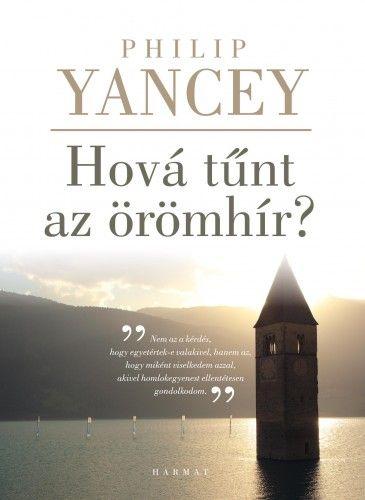 Philip Yancey - Hovű tűnt az örömhír?