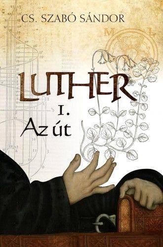Cs. Szabó Sándor - Az út - Luther 1.