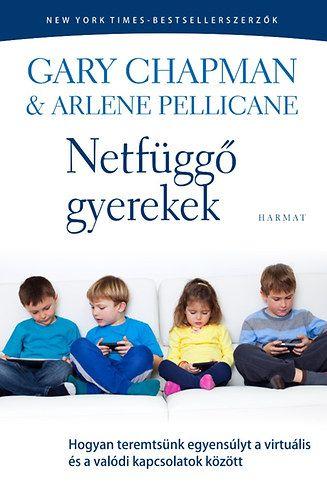 Gary Chapman  - Netfüggő gyerekek