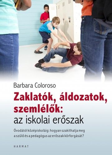 Barbara Coloroso - Zaklatók, áldozatok, szemlélők: az iskolai erőszak