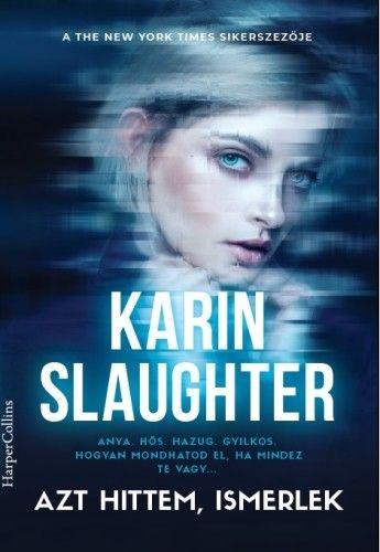 Karin Slaughter - Azt hittem, ismerlek