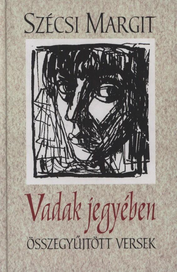 Szécsi Margit - Vadak jegyében - Összegyűjtött versek