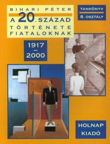 Bihari Péter - A 20. század története fiataloknak