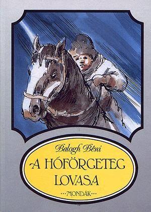 Balogh Béni - A hóförgeteg lovasa