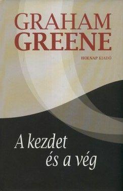 Graham Greene - A kezdet és a vég