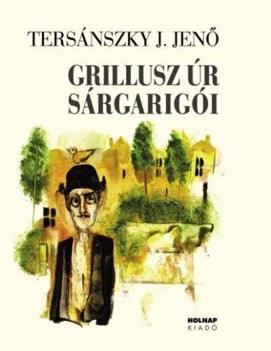 Tersánszky Józsi Jenő - Grillusz úr sárgarigói