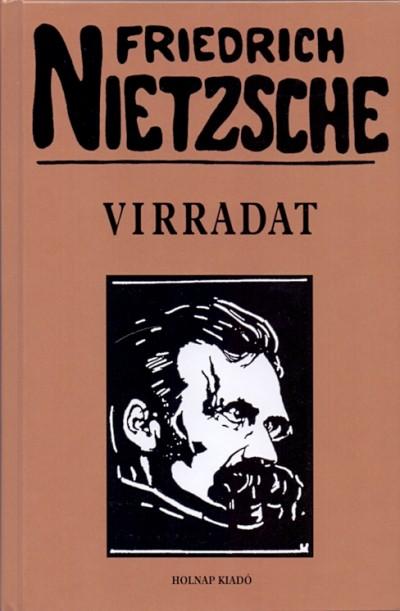 Friedrich Nietzsche - Virradat - Gondolatok a morális előítéletekről