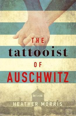 Heather Morris - The tattooist of Auschwitz