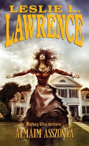 Leslie L. Lawrence - Álmaim asszonya - Báthory Orsi történetei