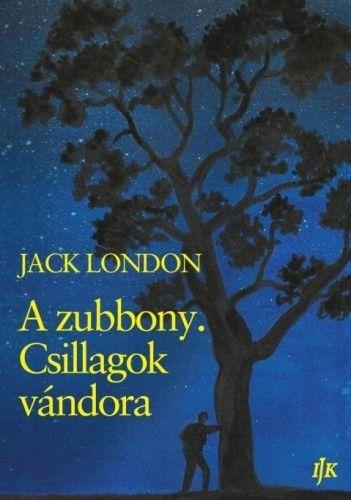 Jack London - A zubbony. Csillagok vándora