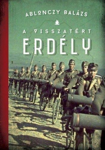 Ablonczy Balázs - A visszatért Erdély - 1940-1944