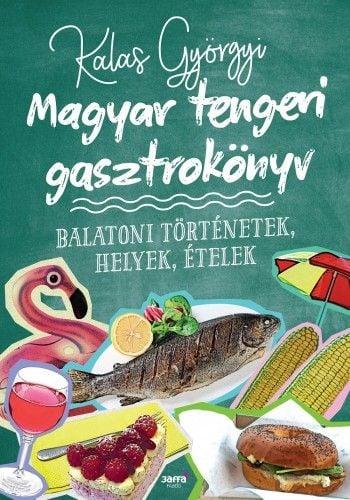 Kalas Györgyi - Magyar tengeri gasztrokönyv