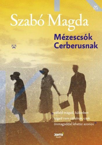 Szabó Magda - Mézescsók Cerberusnak