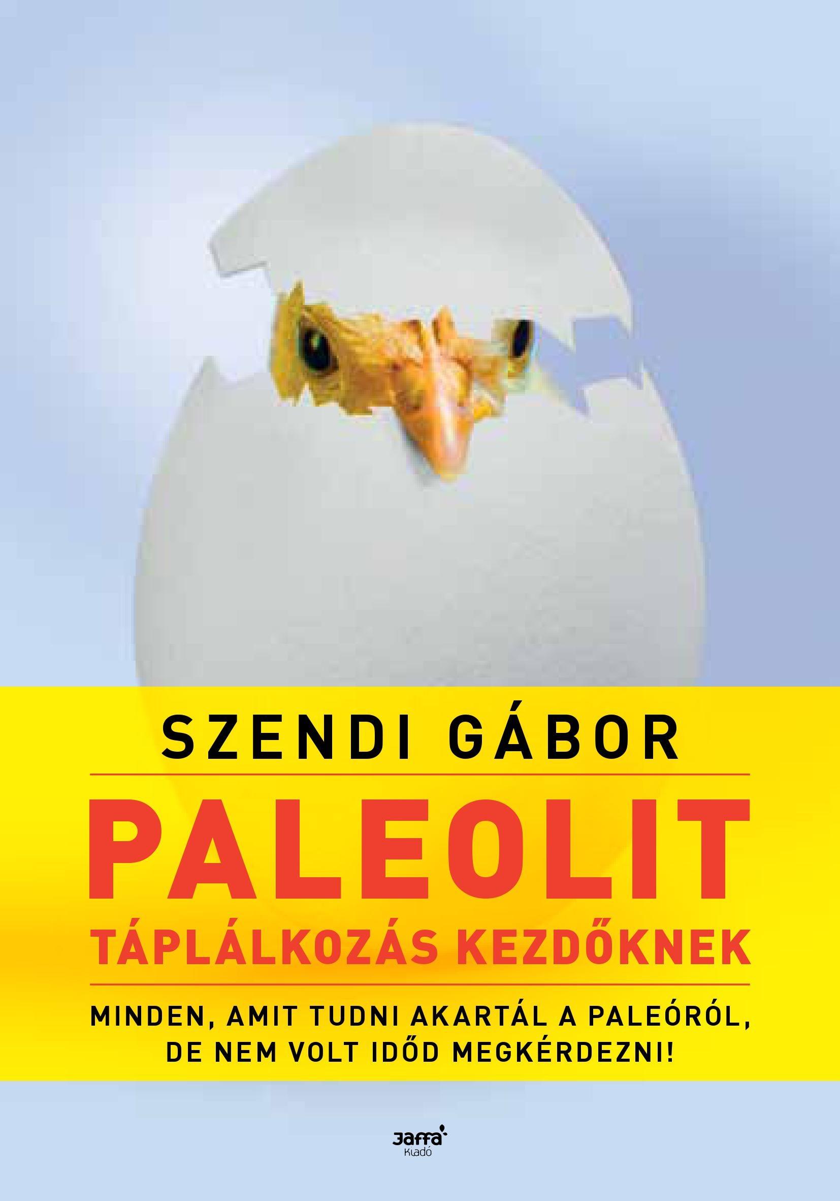 Szendi Gábor - Paleolit táplálkozás kezdőknek - második kiadás