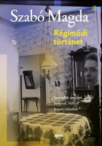 Szabó Magda - Régimódi történet