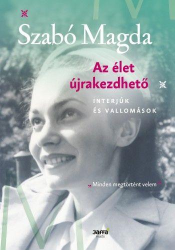 Szabó Magda - Az élet újrakezdhető