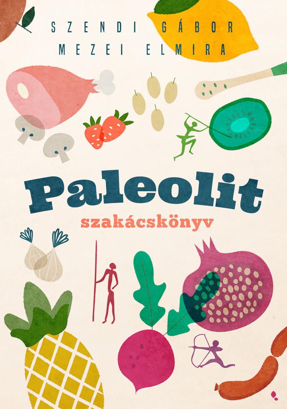 Mezei Elmira - Paleolit szakácskönyv - 2. kiadás
