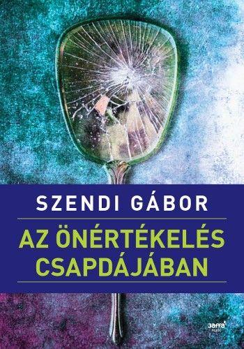 Szendi Gábor - Az önértékelés csapdájában