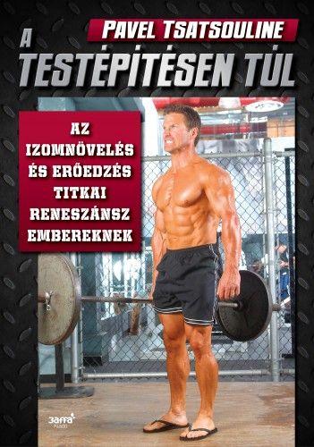 Pavel Tsatsouline - A testépítésen túl