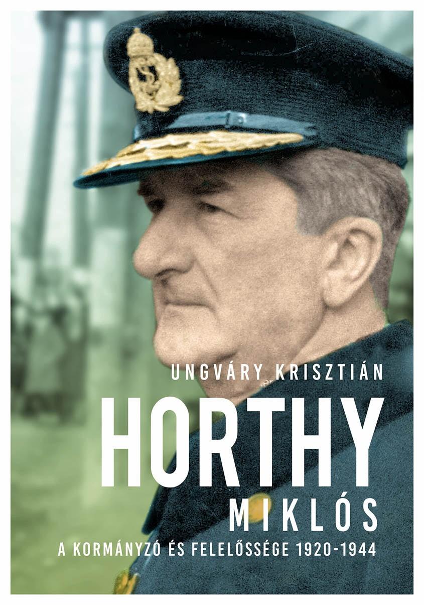 Ungváry Krisztián - Horthy Miklós