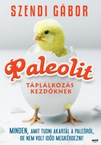 Szendi Gábor - Paleolit táplálkozás kezdőknek