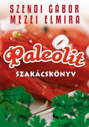 Mezei Elmira - Paleolit szakácskönyv 1.