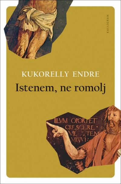Kukorelly Endre - Istenem, ne romolj