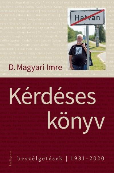 D. Magyari Imre - Kérdéses könyv - Beszélgetések - 1981-2020