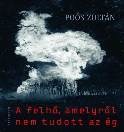 Poós Zoltán - A felhő, amelyről nem tudott az ég